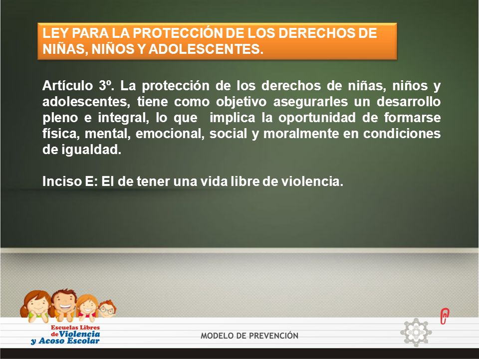 LEY PARA LA PROTECCIÓN DE LOS DERECHOS DE NIÑAS, NIÑOS Y ADOLESCENTES.