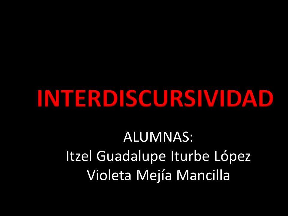 ALUMNAS: Itzel Guadalupe Iturbe López Violeta Mejía Mancilla