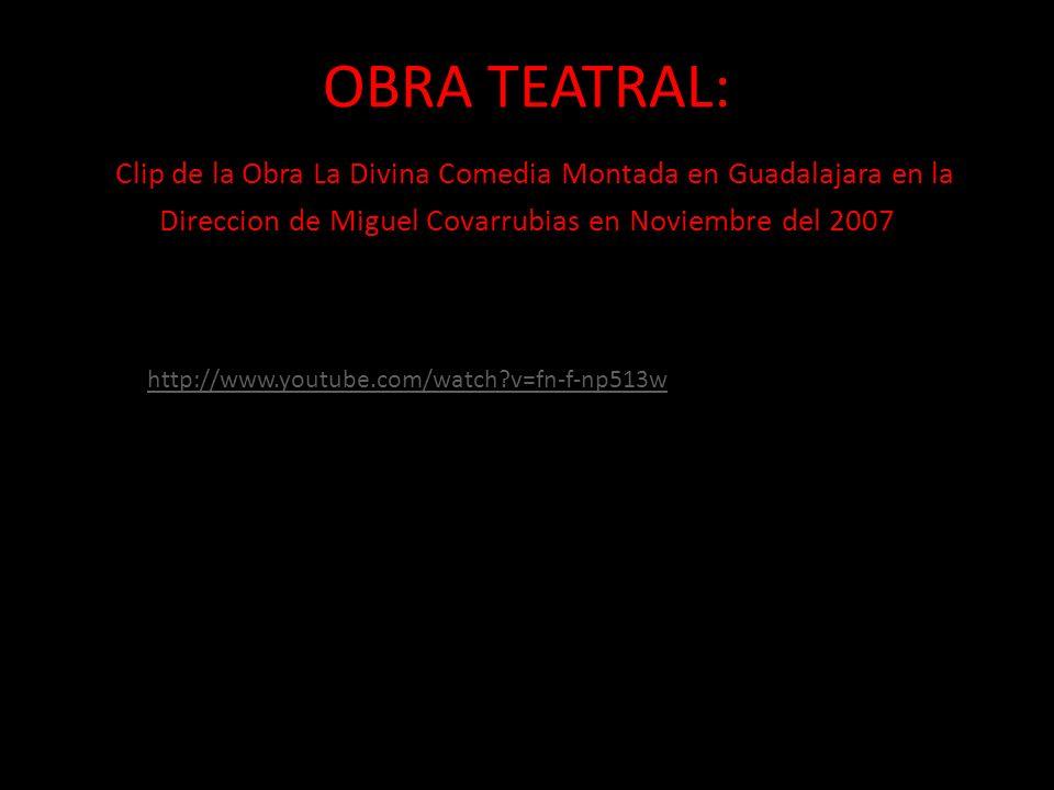 OBRA TEATRAL: Clip de la Obra La Divina Comedia Montada en Guadalajara en la Direccion de Miguel Covarrubias en Noviembre del 2007