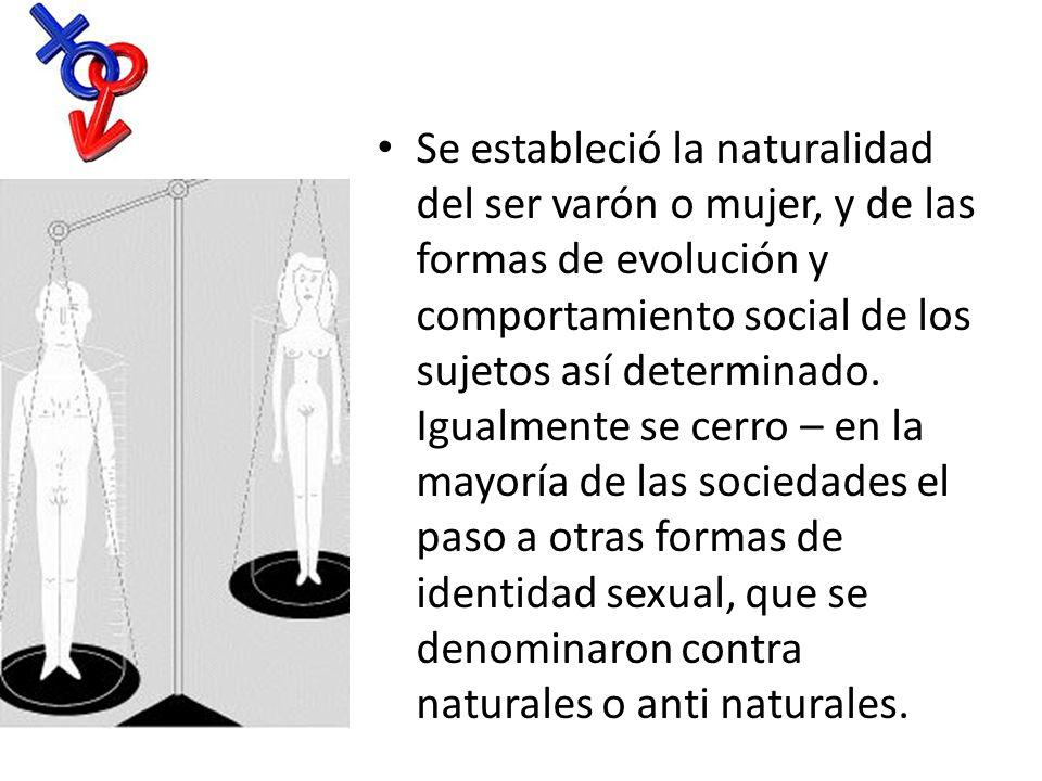 Se estableció la naturalidad del ser varón o mujer, y de las formas de evolución y comportamiento social de los sujetos así determinado.