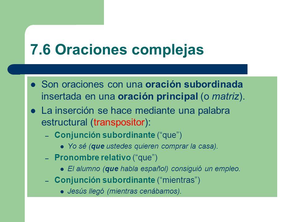 7.6 Oraciones complejas Son oraciones con una oración subordinada insertada en una oración principal (o matriz).