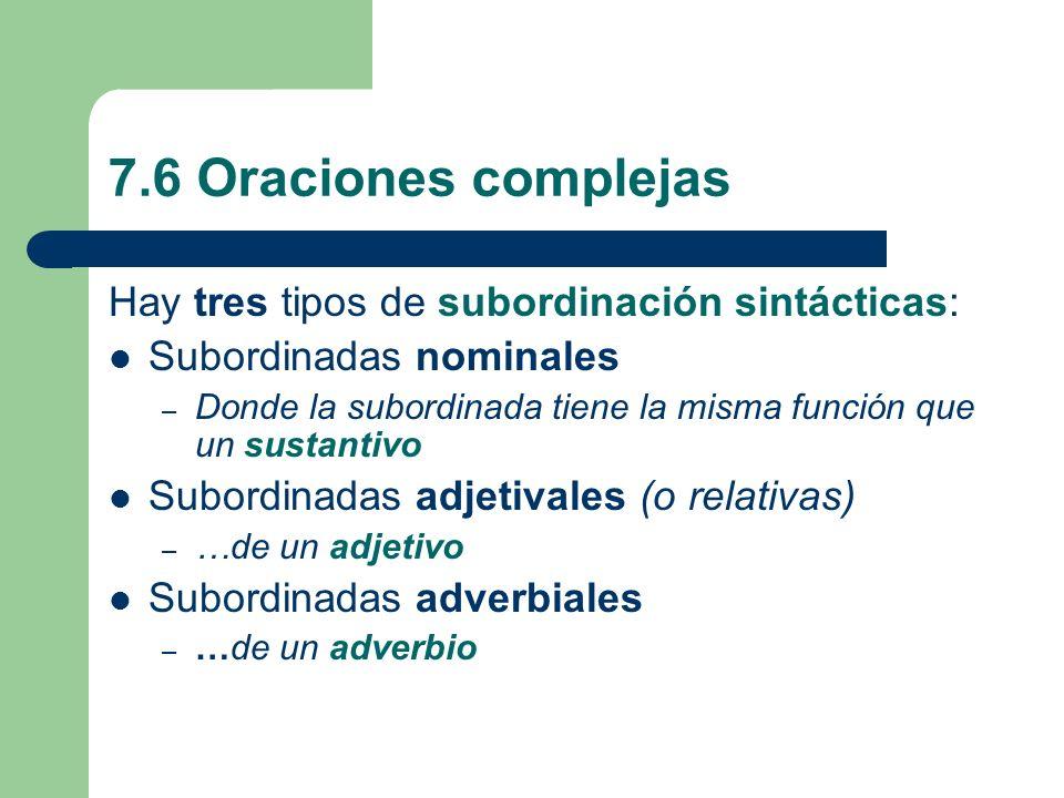 7.6 Oraciones complejas Hay tres tipos de subordinación sintácticas: