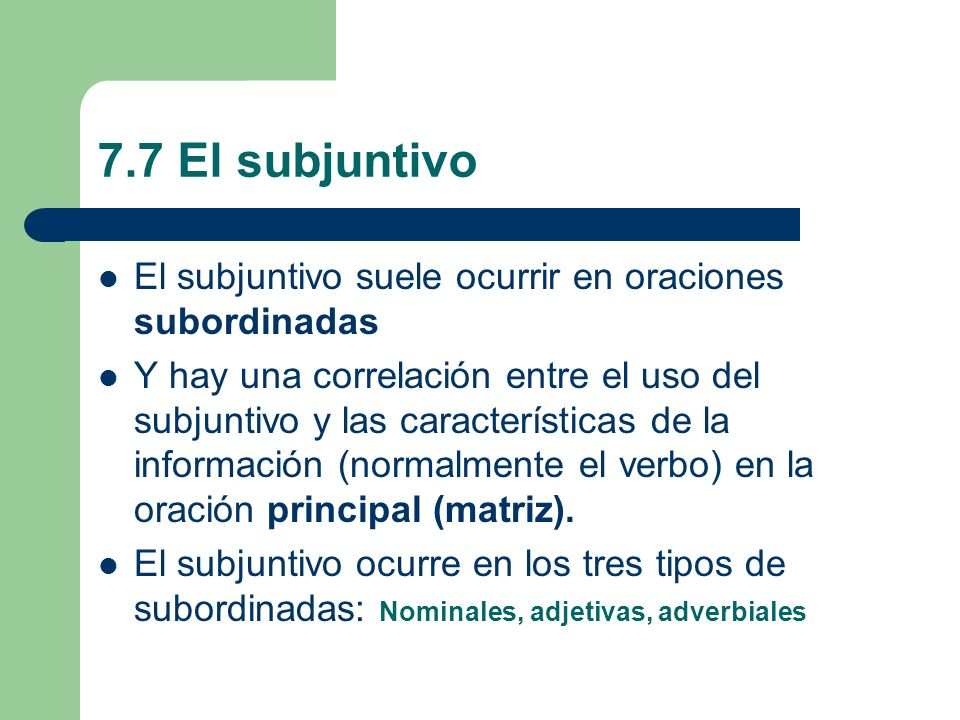 7.7 El subjuntivo El subjuntivo suele ocurrir en oraciones subordinadas.