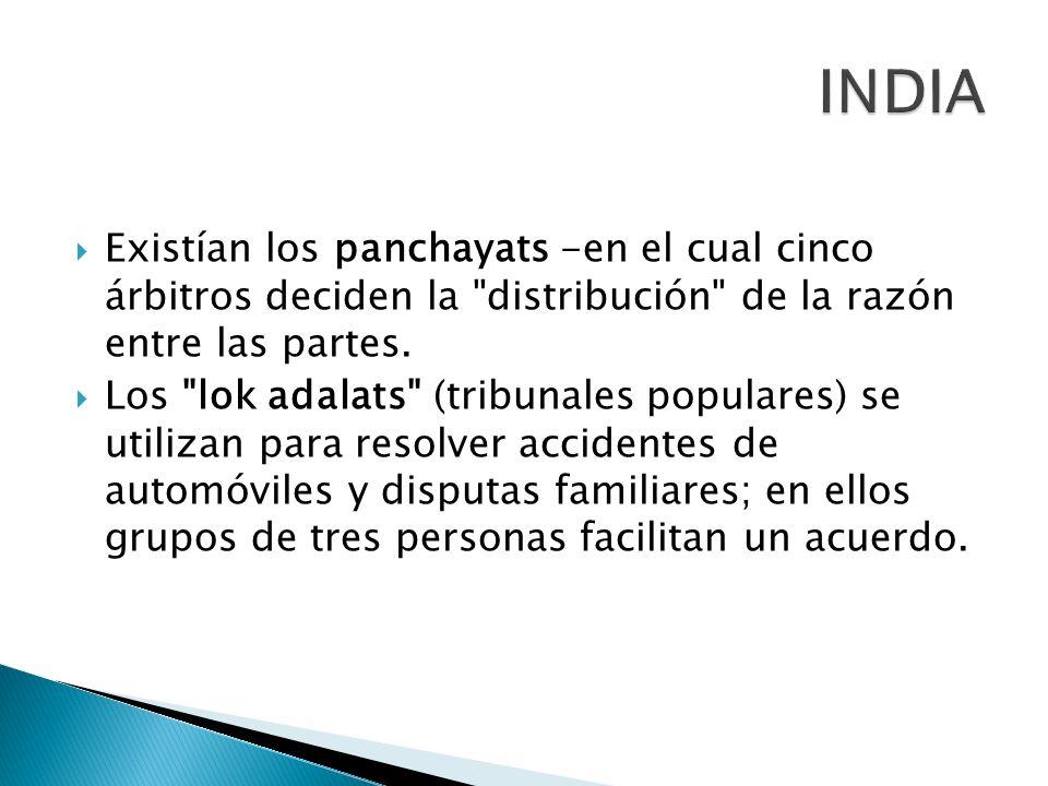 INDIA Existían los panchayats -en el cual cinco árbitros deciden la distribución de la razón entre las partes.