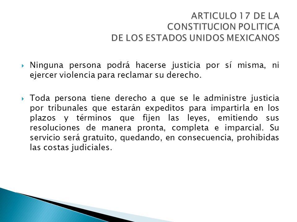 ARTICULO 17 DE LA CONSTITUCION POLITICA DE LOS ESTADOS UNIDOS MEXICANOS