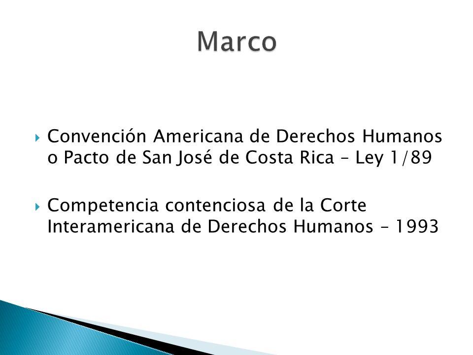 Marco Convención Americana de Derechos Humanos o Pacto de San José de Costa Rica – Ley 1/89.