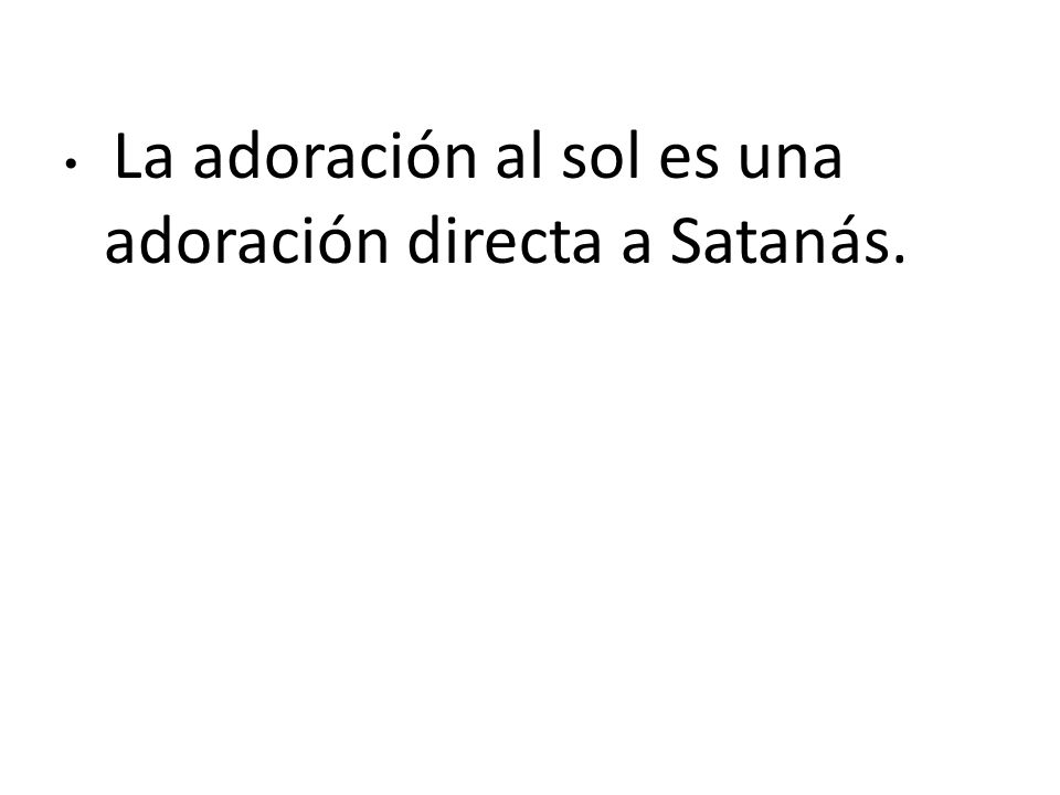 La adoración al sol es una adoración directa a Satanás.