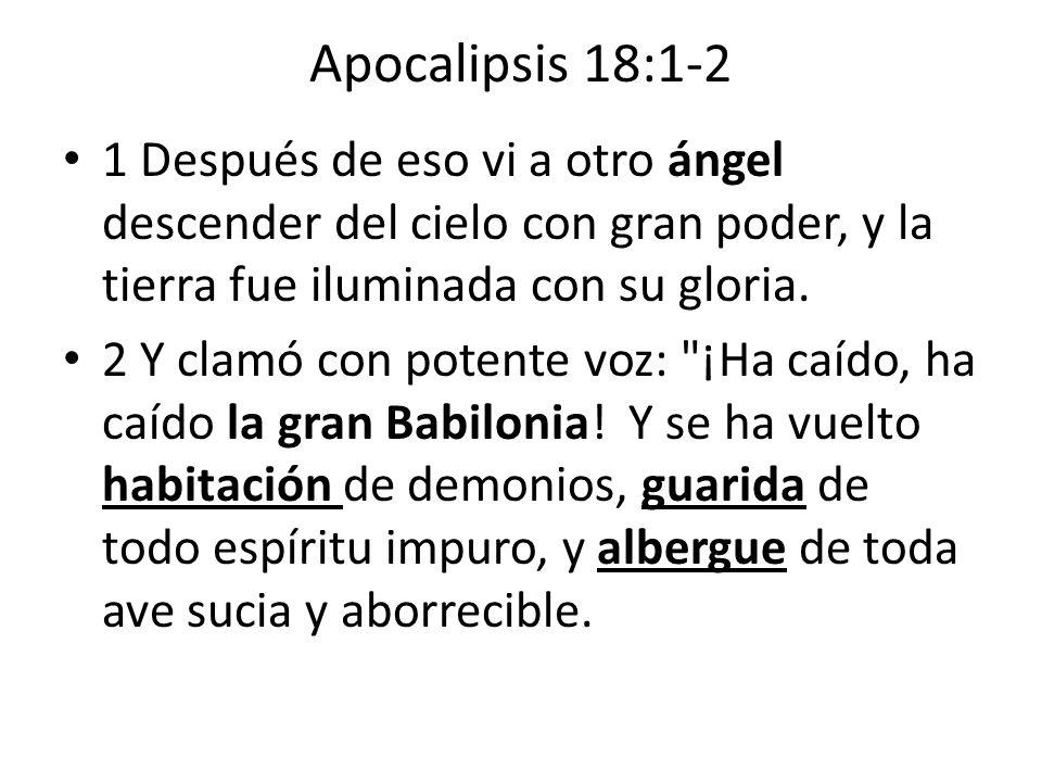 Apocalipsis 18:1-2 1 Después de eso vi a otro ángel descender del cielo con gran poder, y la tierra fue iluminada con su gloria.
