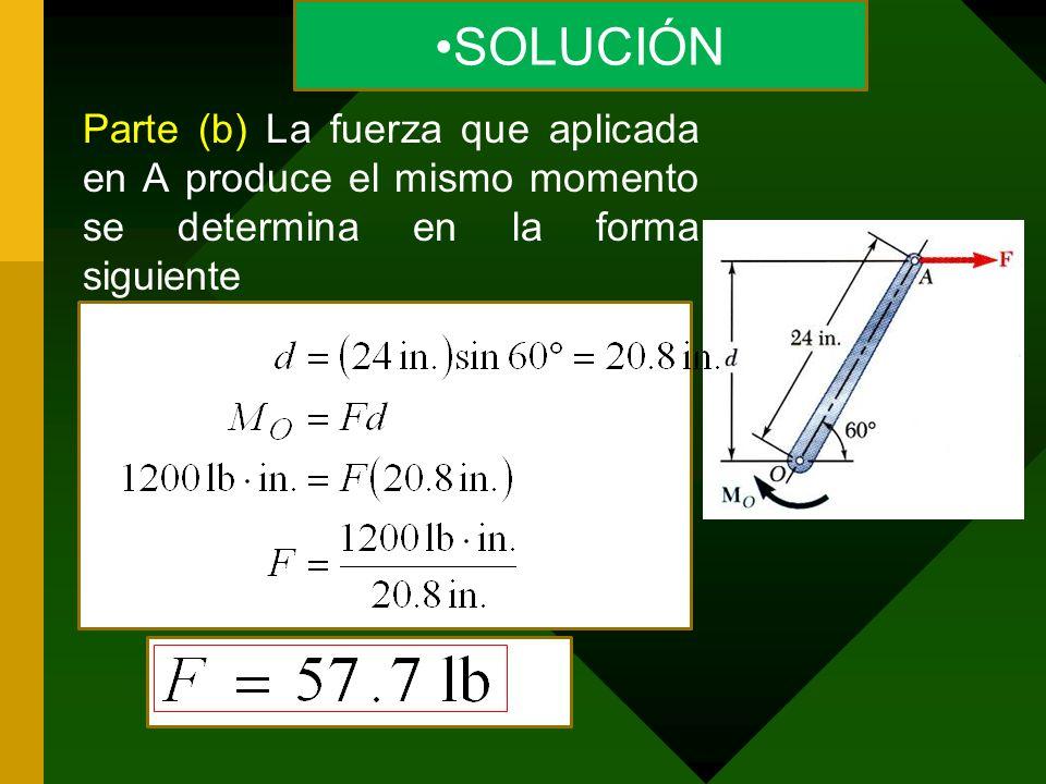 SOLUCIÓN Parte (b) La fuerza que aplicada en A produce el mismo momento se determina en la forma siguiente.