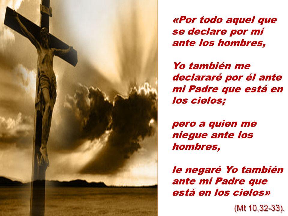 «Por todo aquel que se declare por mí ante los hombres,