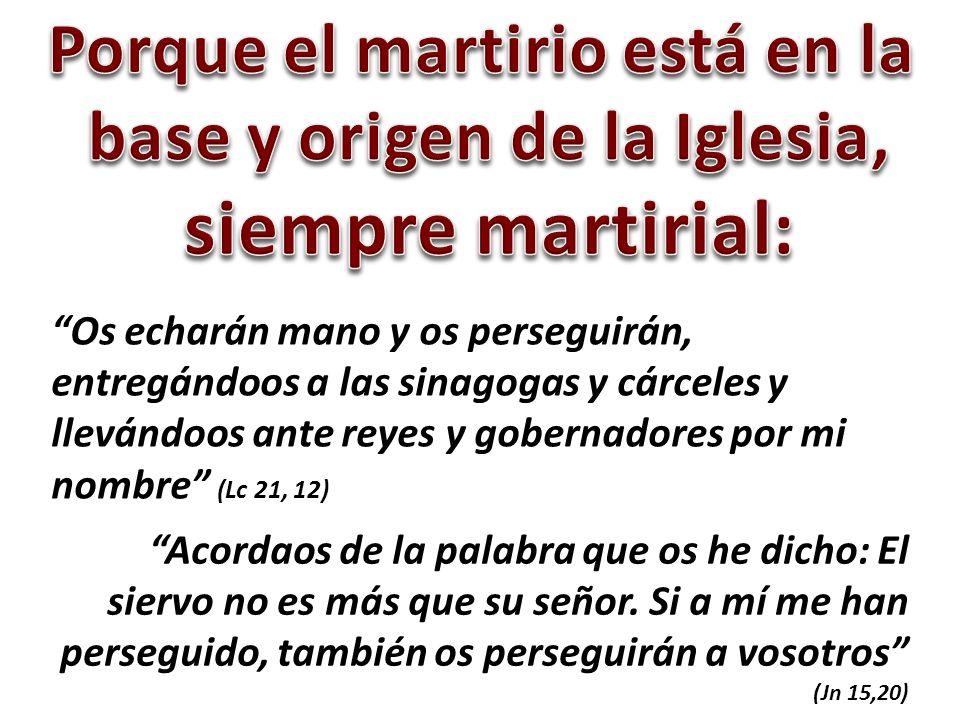 Porque el martirio está en la base y origen de la Iglesia,