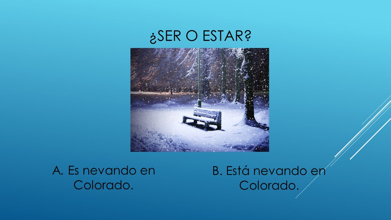 ¿ser o estar A. Es nevando en Colorado. B. Está nevando en Colorado.
