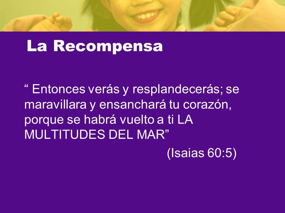 La Recompensa Entonces verás y resplandecerás; se maravillara y ensanchará tu corazón, porque se habrá vuelto a ti LA MULTITUDES DEL MAR