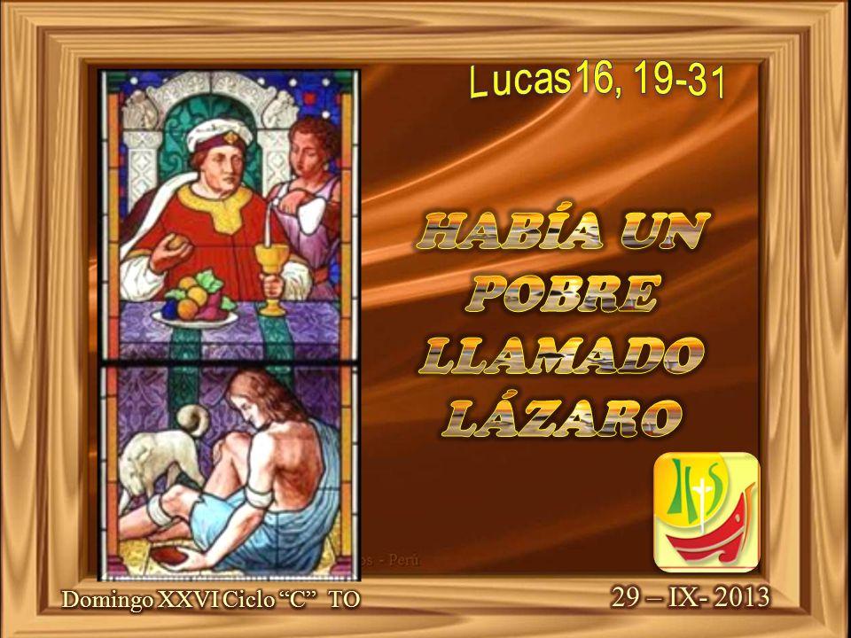 HABÍA UN POBRE LLAMADO LÁZARO 29 – IX- 2013 Domingo XXVI Ciclo C TO