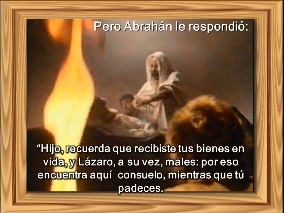 Pero Abrahán le respondió: