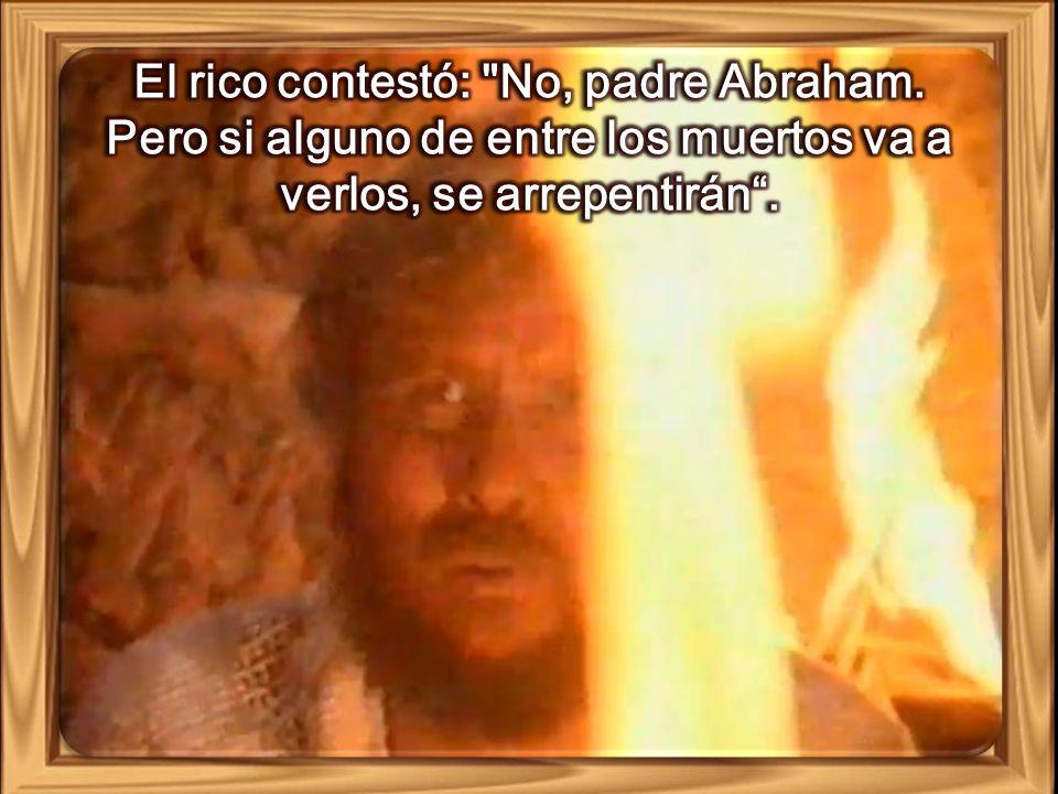 El rico contestó: No, padre Abraham