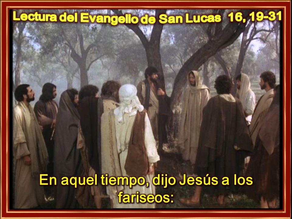 En aquel tiempo, dijo Jesús a los fariseos: