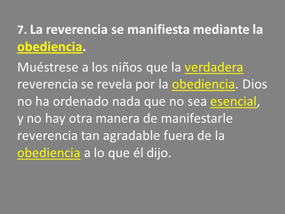 7. La reverencia se manifiesta mediante la obediencia.