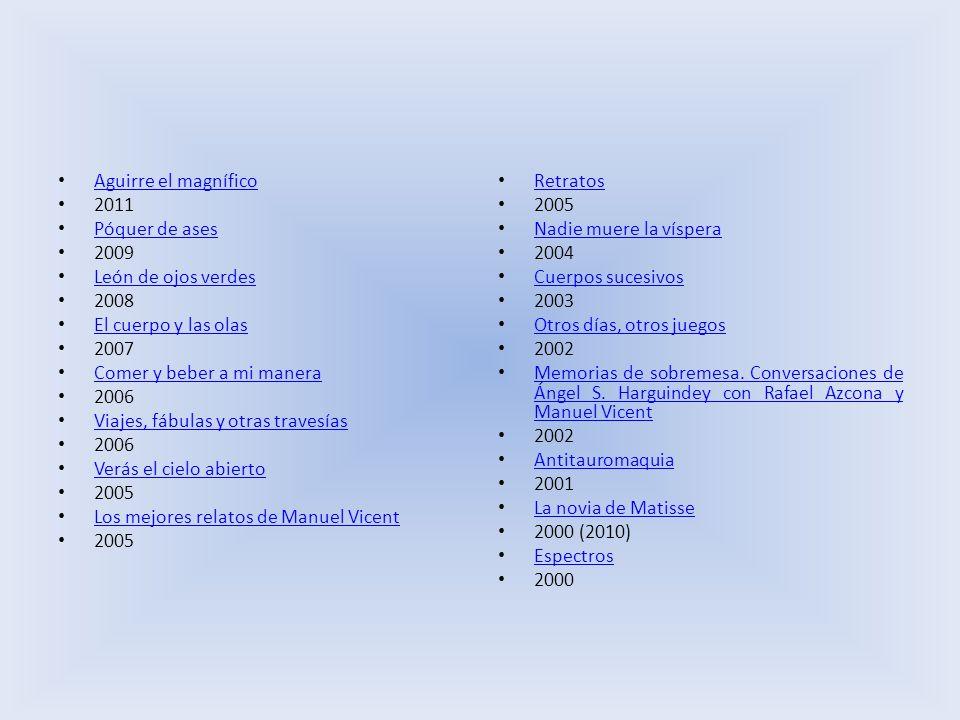 Aguirre el magnífico 2011 Póquer de ases. 2009 León de ojos verdes. 2008 El cuerpo y las olas.