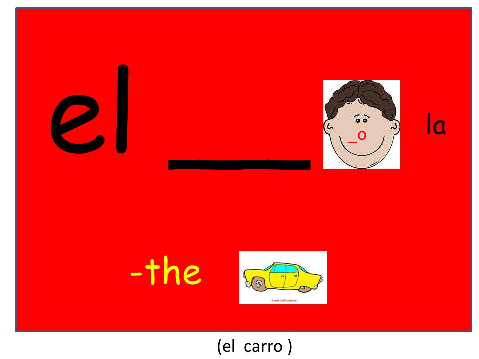 el __ la _o -the (el carro )