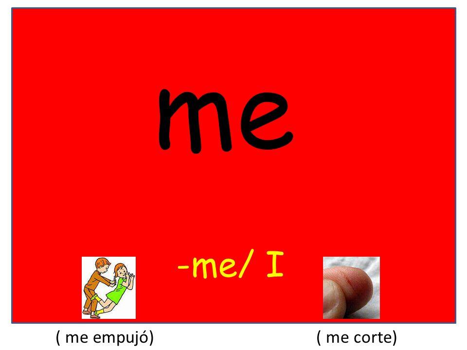 me -me/ I ( me empujó) ( me corte)