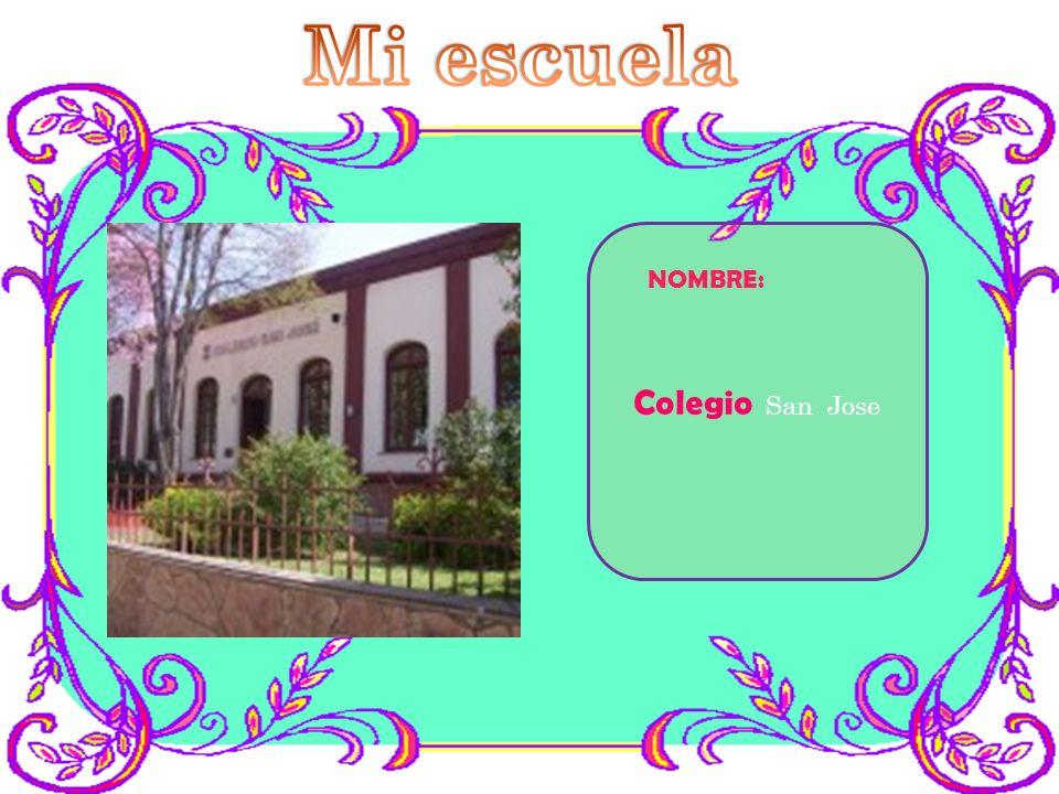 Mi escuela NOMBRE: Colegio San Jose
