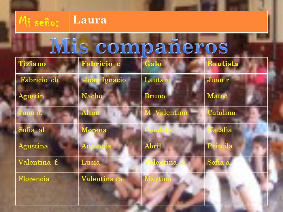 Mis compañeros Mi seño: Laura Tiziano Fabricio c Galo Bautista