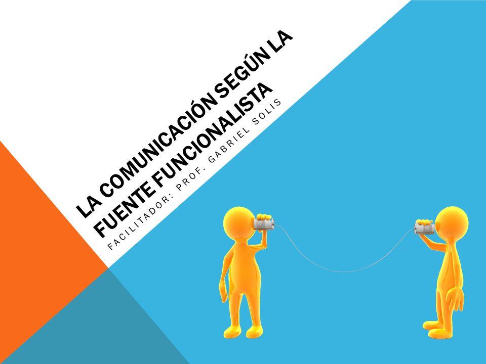 LA COMUNICACIÓN SEGÚN LA FUENTE FUNCIONALISTA
