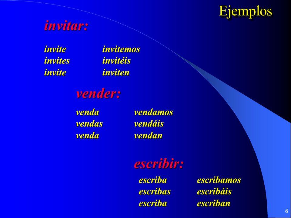 Ejemplos invitar: vender: escribir: invite invitemos invites invitéis