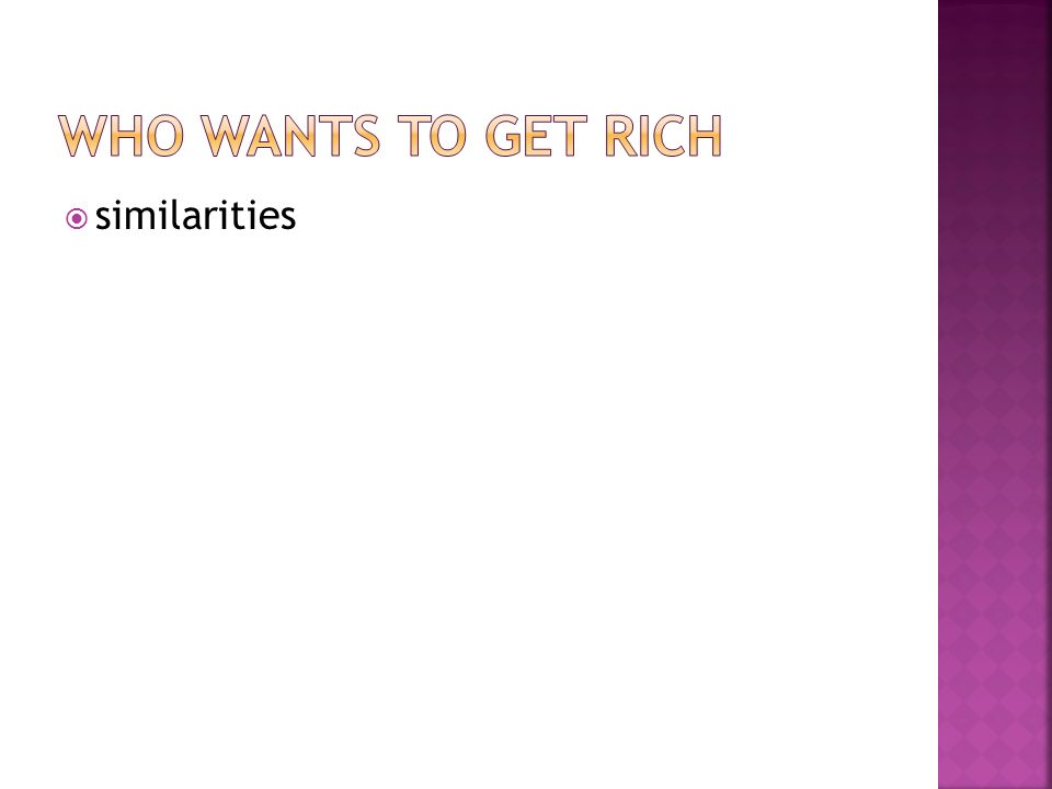 Who wants to get rich similarities