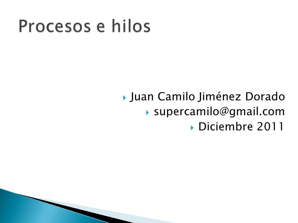 Procesos e hilos Juan Camilo Jiménez Dorado supercamilo@gmail.com