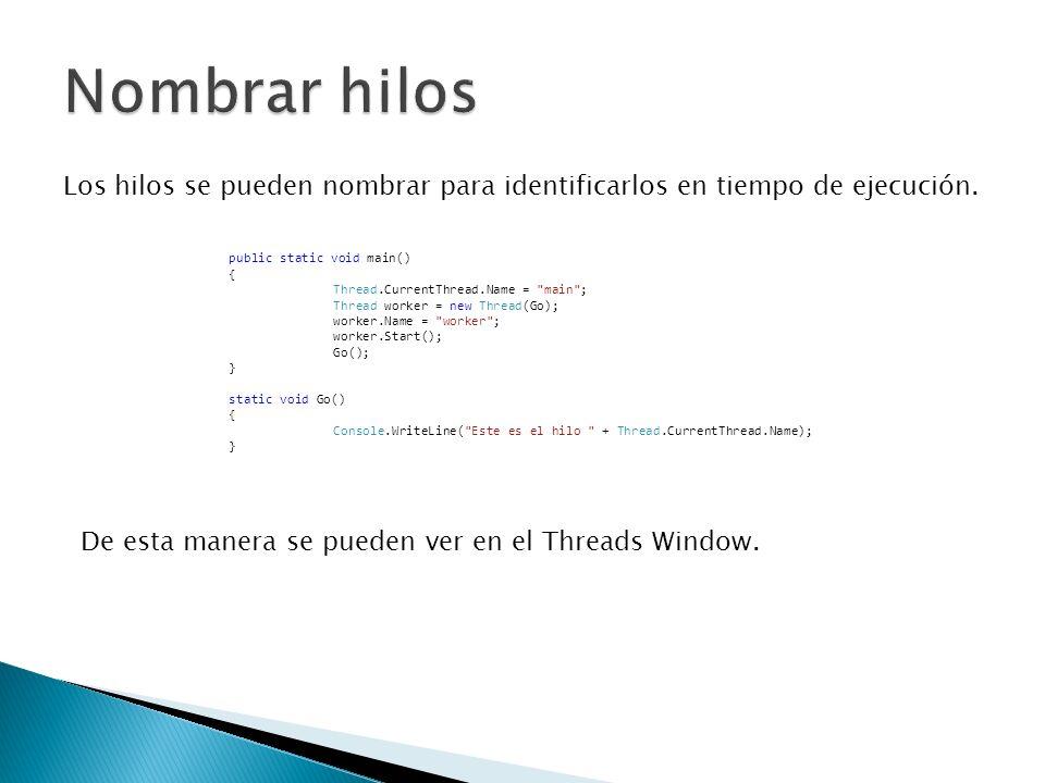 Nombrar hilos Los hilos se pueden nombrar para identificarlos en tiempo de ejecución. public static void main()