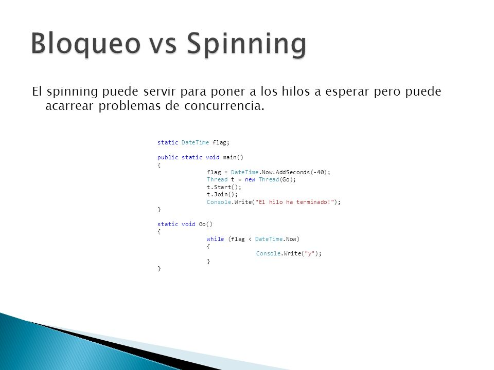 Bloqueo vs Spinning El spinning puede servir para poner a los hilos a esperar pero puede acarrear problemas de concurrencia.