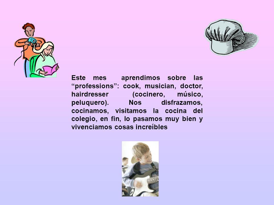 Este mes aprendimos sobre las professions : cook, musician, doctor, hairdresser (cocinero, músico, peluquero).