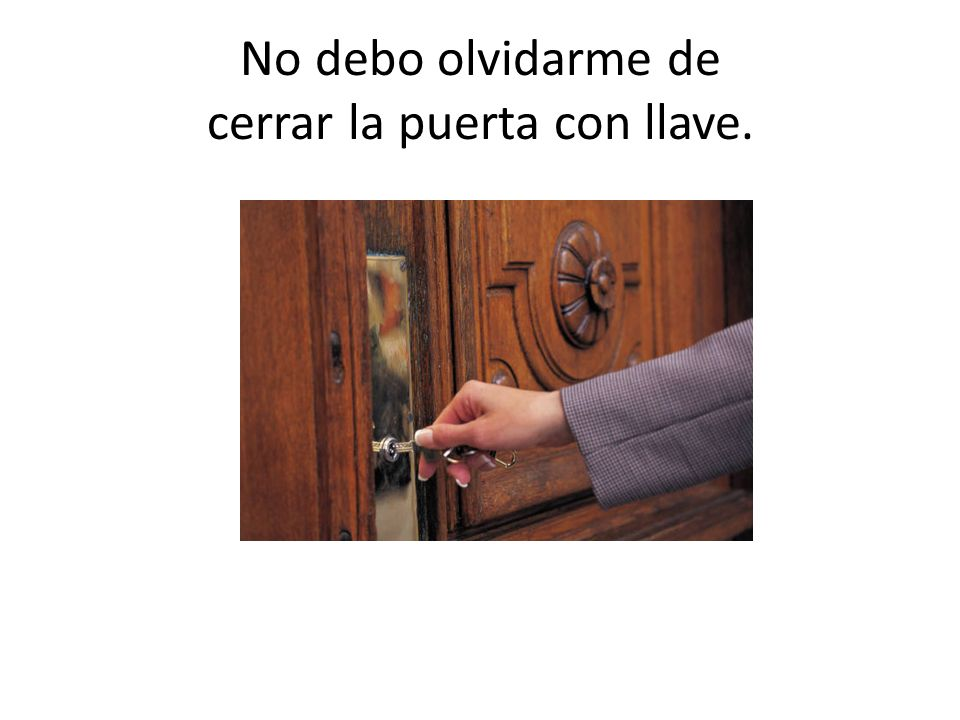 No debo olvidarme de cerrar la puerta con llave.