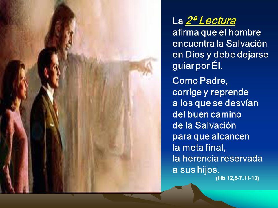 La 2ª Lectura afirma que el hombre encuentra la Salvación en Dios y debe dejarse guiar por Él. Como Padre,