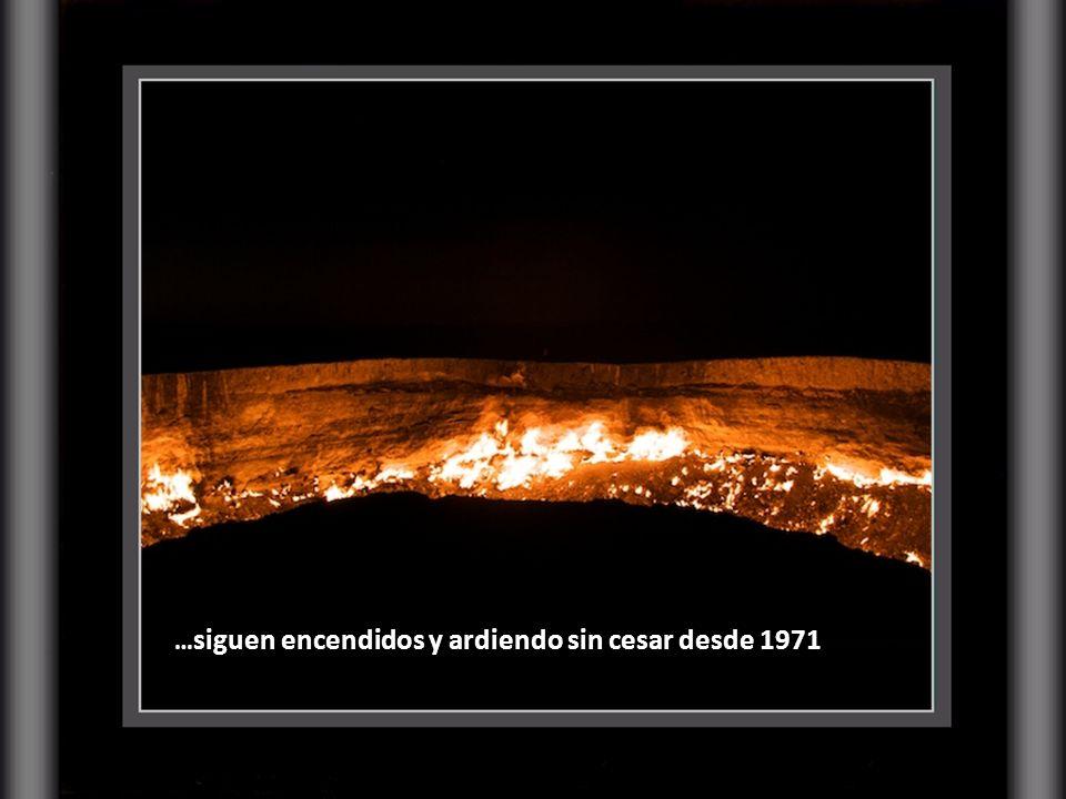 …siguen encendidos y ardiendo sin cesar desde 1971