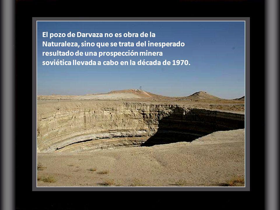 El pozo de Darvaza no es obra de la Naturaleza, sino que se trata del inesperado resultado de una prospección minera soviética llevada a cabo en la década de 1970.