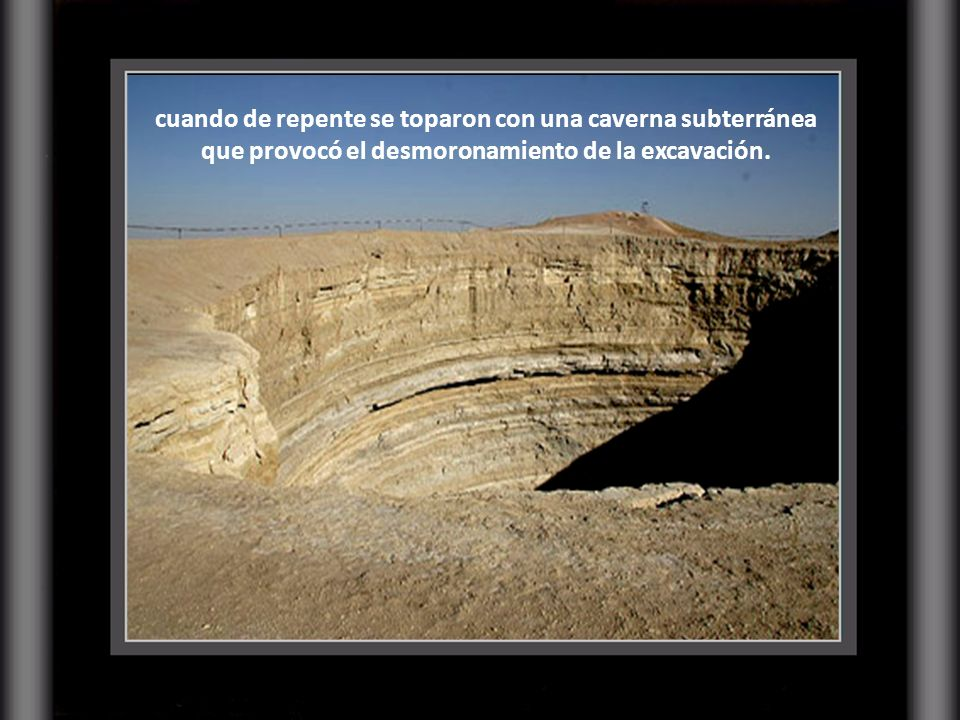 cuando de repente se toparon con una caverna subterránea que provocó el desmoronamiento de la excavación.