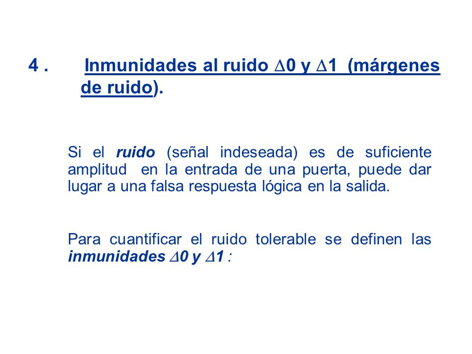 4 . Inmunidades al ruido D0 y D1 (márgenes de ruido).