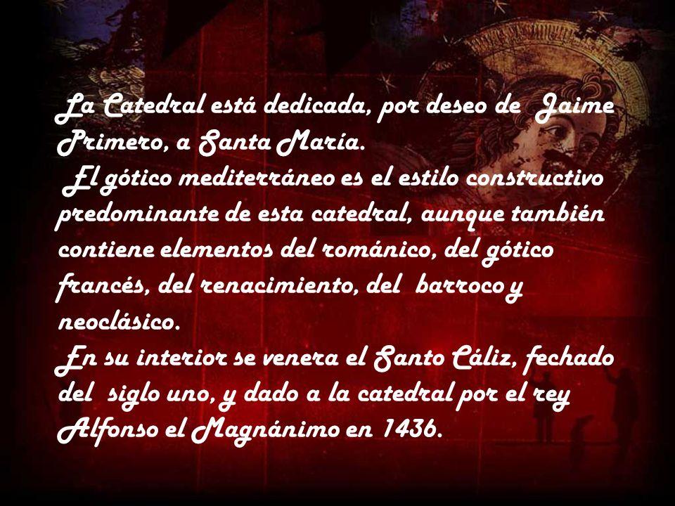 La Catedral está dedicada, por deseo de Jaime Primero, a Santa María.