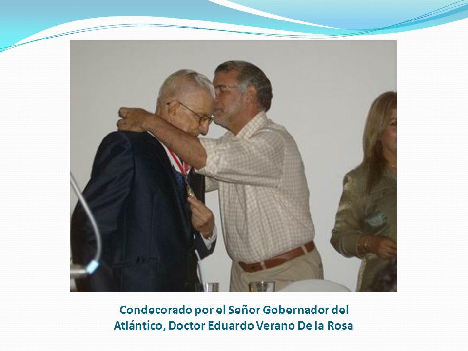 Condecorado por el Señor Gobernador del Atlántico, Doctor Eduardo Verano De la Rosa