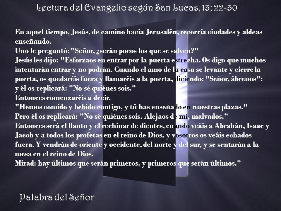 Lectura del Evangelio según San Lucas, 13; 22-30