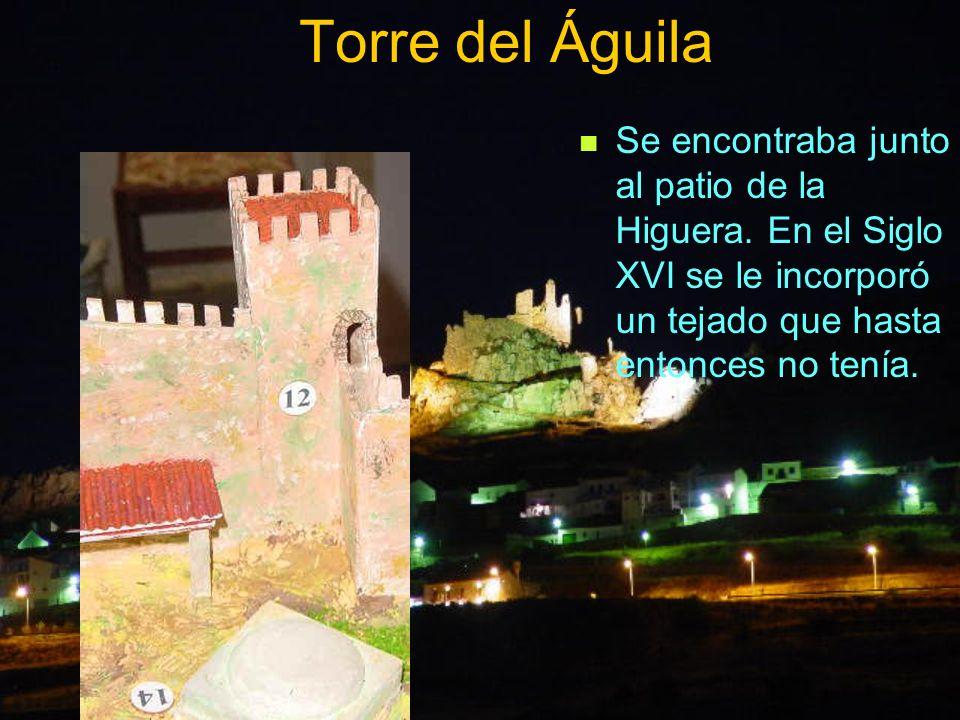 Torre del Águila Se encontraba junto al patio de la Higuera.