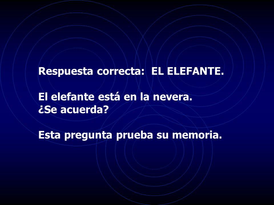 Respuesta correcta: EL ELEFANTE.