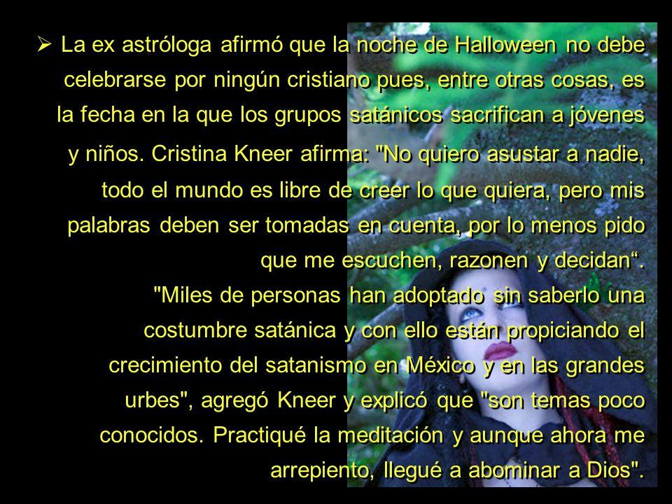 La ex astróloga afirmó que la noche de Halloween no debe celebrarse por ningún cristiano pues, entre otras cosas, es la fecha en la que los grupos satánicos sacrifican a jóvenes y niños.