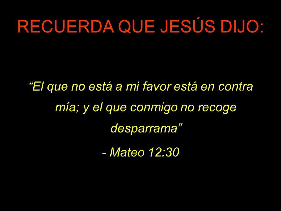 RECUERDA QUE JESÚS DIJO: