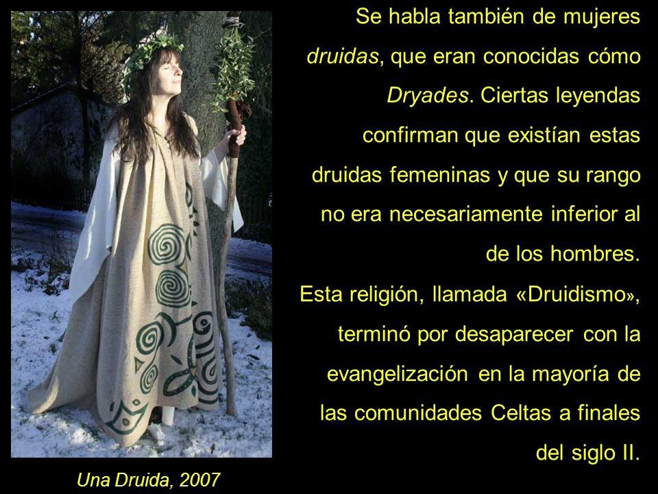 Se habla también de mujeres druidas, que eran conocidas cómo Dryades