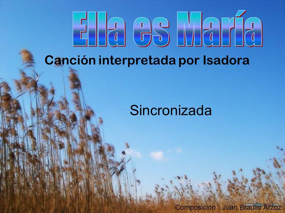 Ella es María Sincronizada Canción interpretada por Isadora