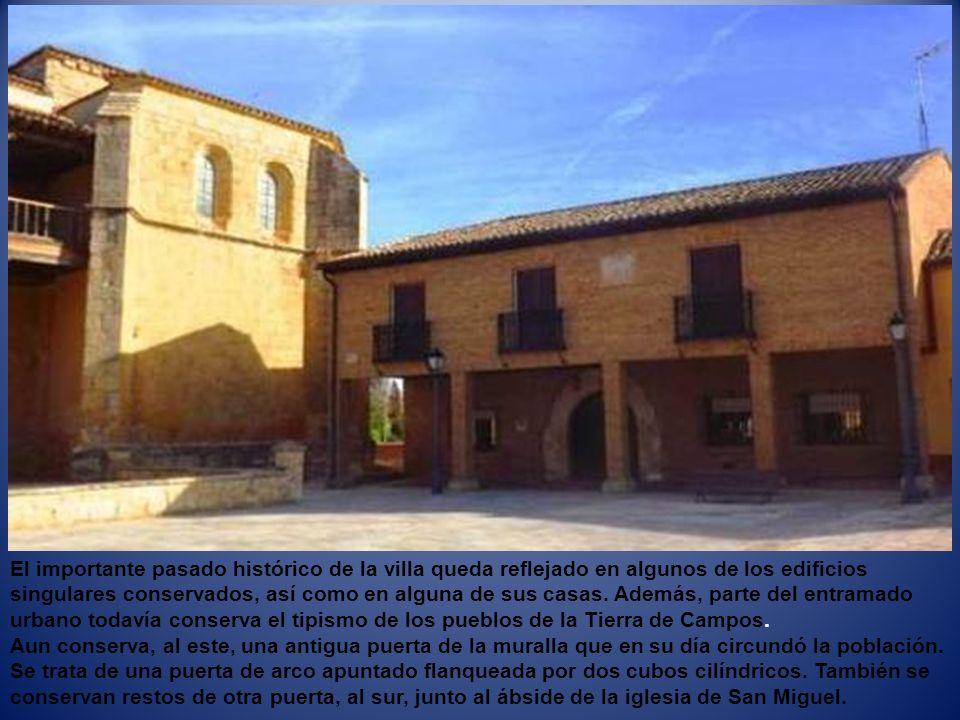 El importante pasado histórico de la villa queda reflejado en algunos de los edificios singulares conservados, así como en alguna de sus casas. Además, parte del entramado urbano todavía conserva el tipismo de los pueblos de la Tierra de Campos.